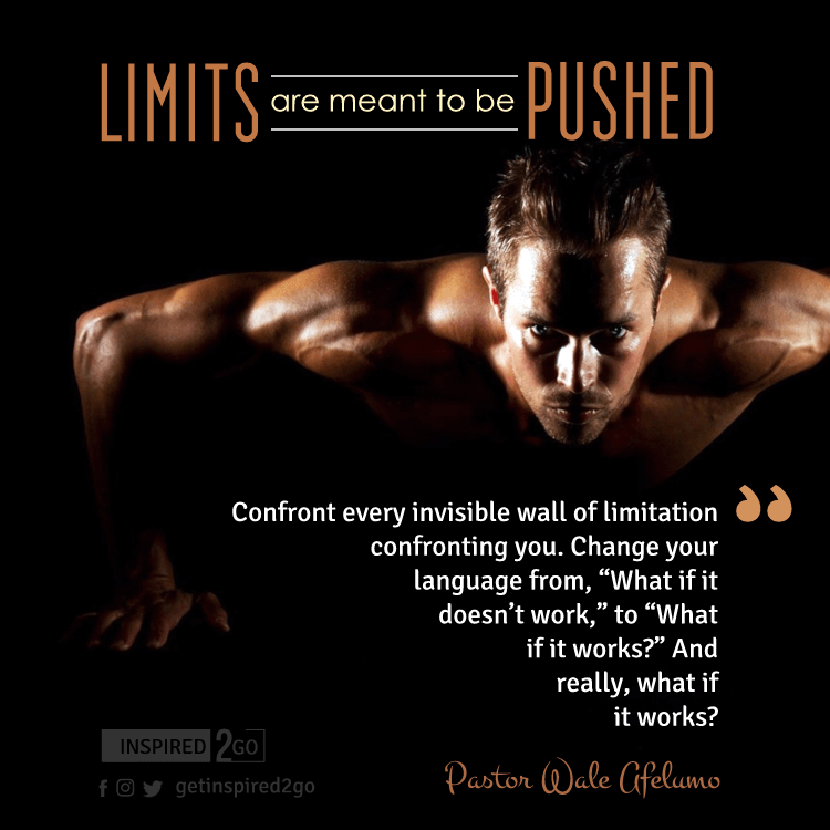LIMITS ARE MEANT TO BE PUSHED – inspired2go